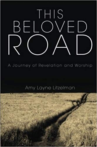 This Beloved Road by Amy Layne Litzelman