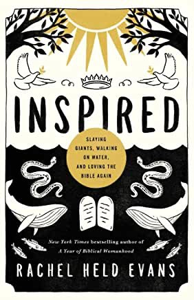 Inspired: Slaying Giants, Walking on Water, and Loving the Bible Again by Rachel Held Evans