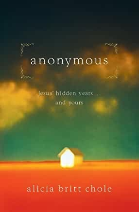 anonymous: Jesus' hidden years and yours by Alicia Britt Chole