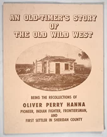 An Old-Timers Story of the Old Wild West by Oliver Perry Hanna